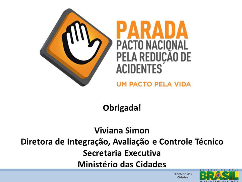 Obrigada! Viviana Simon Diretora de Integração, Avaliação e Controle Técnico Secretaria Executiva Ministério das Cidades