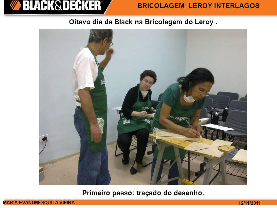 MARIA EVANI MESQUITA VIEIRA 12/11/2011 BRICOLAGEM LEROY INTERLAGOS Oitavo dia da Black na Bricolagem do Leroy. Primeiro passo: traçado do desenho.