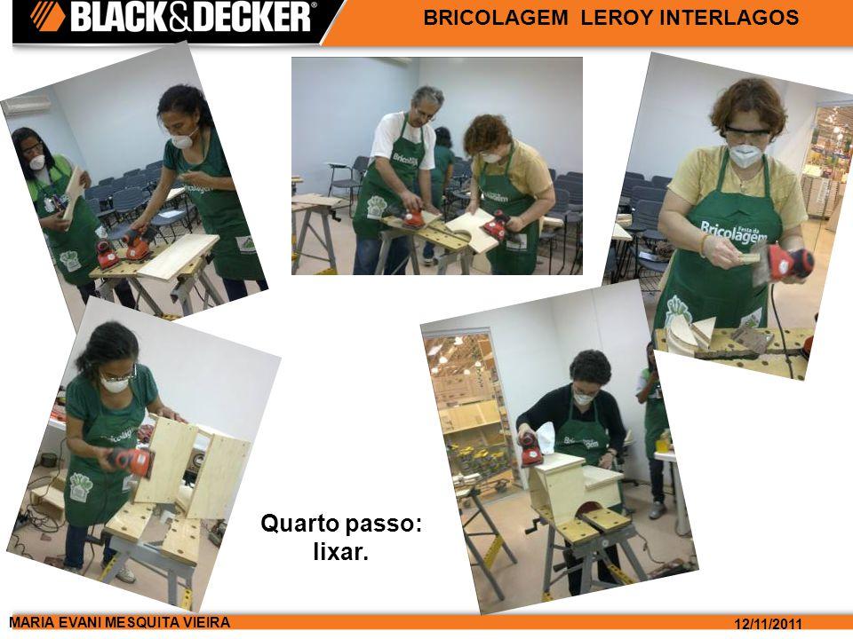 MARIA EVANI MESQUITA VIEIRA 12/11/2011 BRICOLAGEM LEROY INTERLAGOS Quinto passo: colar e parafusar.