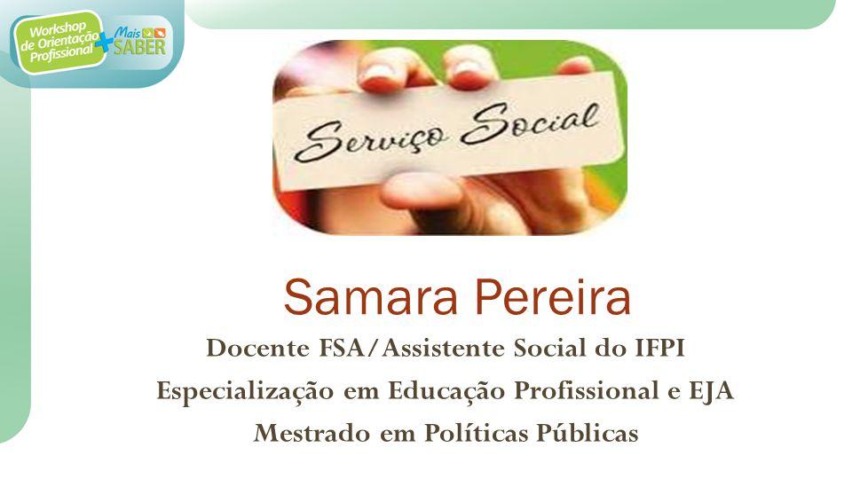 Docente FSA/Assistente Social do IFPI Especialização em Educação Profissional e EJA Mestrado em Políticas Públicas Samara Pereira