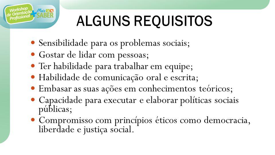 ALGUNS REQUISITOS Sensibilidade para os problemas sociais; Gostar de lidar com pessoas; Ter habilidade para trabalhar em equipe; Habilidade de comunic