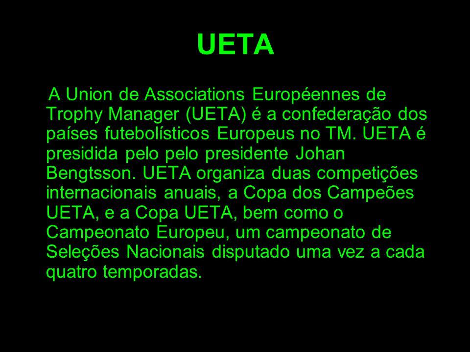 UETA A Union de Associations Européennes de Trophy Manager (UETA) é a confederação dos países futebolísticos Europeus no TM. UETA é presidida pelo pel