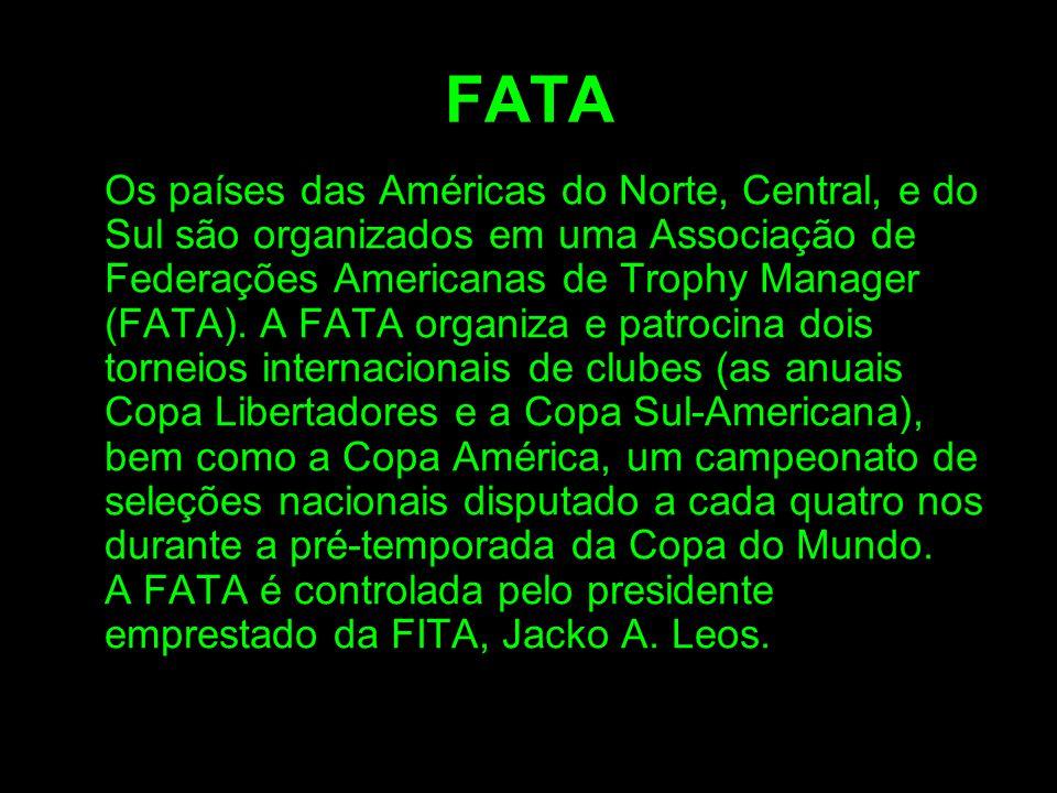 FATA Os países das Américas do Norte, Central, e do Sul são organizados em uma Associação de Federações Americanas de Trophy Manager (FATA). A FATA or