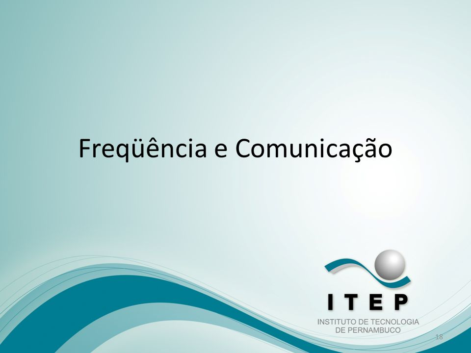 Freqüência e Comunicação 18