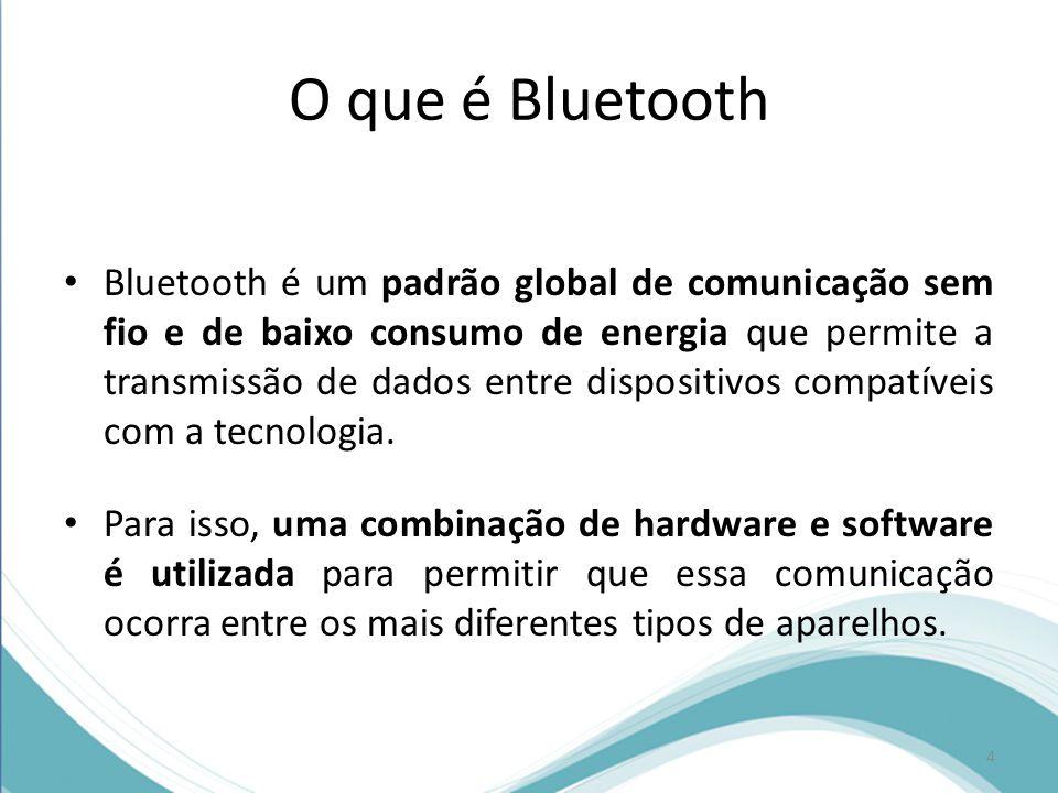 O que é Bluetooth Bluetooth é um padrão global de comunicação sem fio e de baixo consumo de energia que permite a transmissão de dados entre dispositi