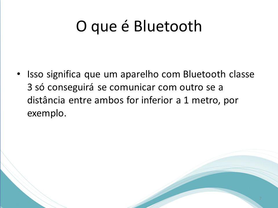 O que é Bluetooth Isso significa que um aparelho com Bluetooth classe 3 só conseguirá se comunicar com outro se a distância entre ambos for inferior a