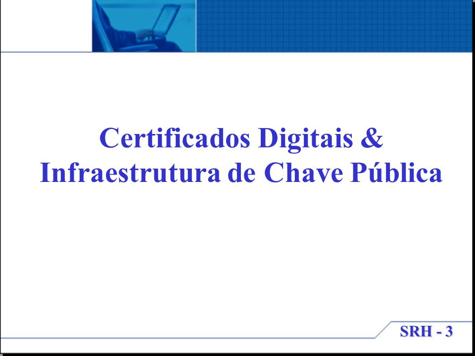 SRH - 3 Certificados Digitais & Infraestrutura de Chave Pública