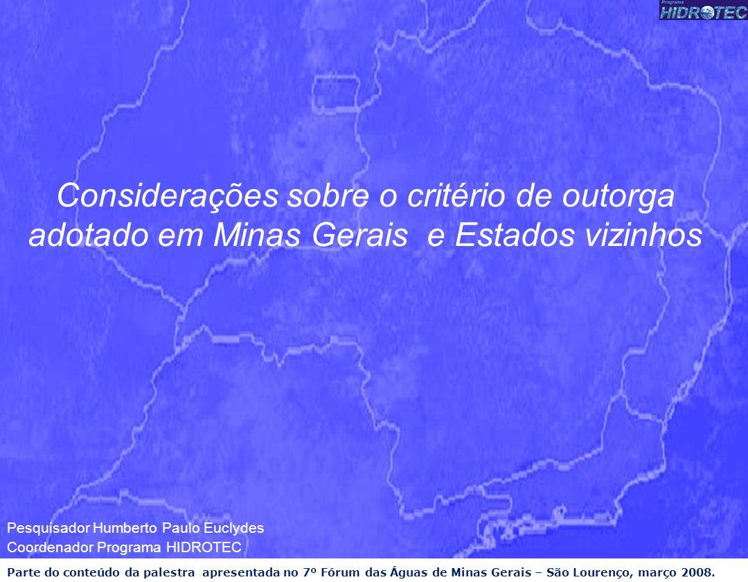 Considerações sobre o critério de outorga adotado em Minas Gerais e Estados vizinhos Parte do conteúdo da palestra apresentada no 7º Fórum das Águas d