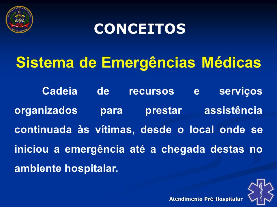 Atendimento Pré-Hospitalar Situação de normalidade Acionamento do COBOM/COPOM Trauma ou Emergência Médica Profissionais de APH Recursos Adicionais Setor de Emergência do Hospital Tratamento Definitivo ORGANIZAÇÃO DO SEM