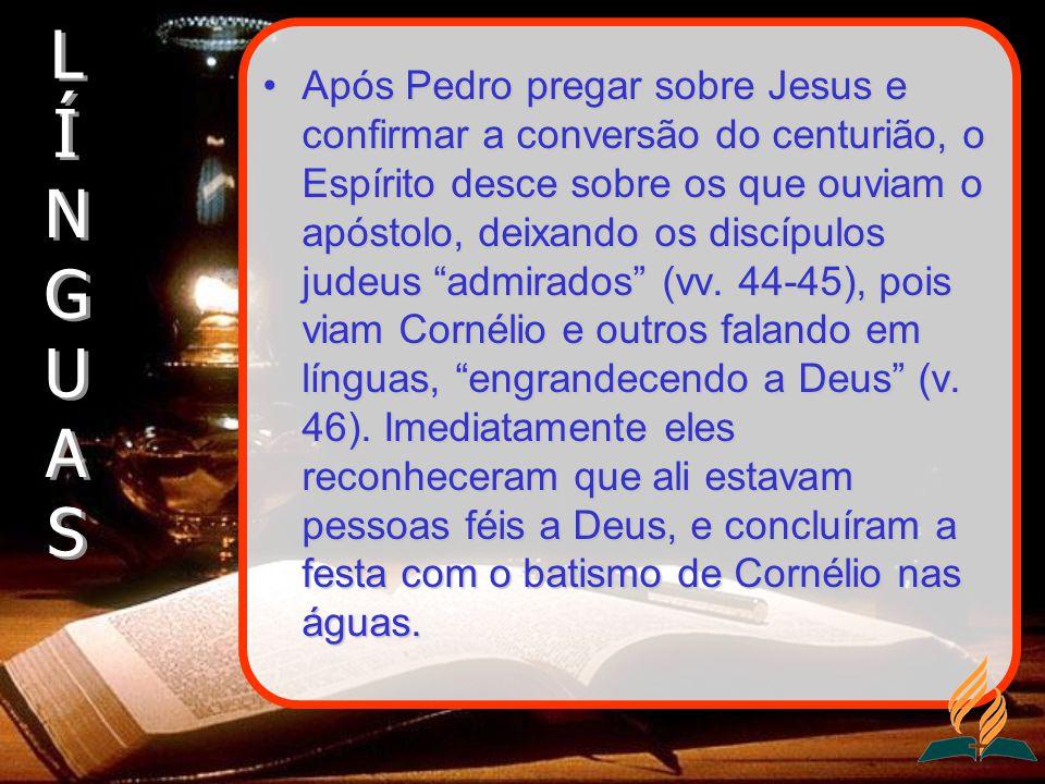Após Pedro pregar sobre Jesus e confirmar a conversão do centurião, o Espírito desce sobre os que ouviam o apóstolo, deixando os discípulos judeus adm