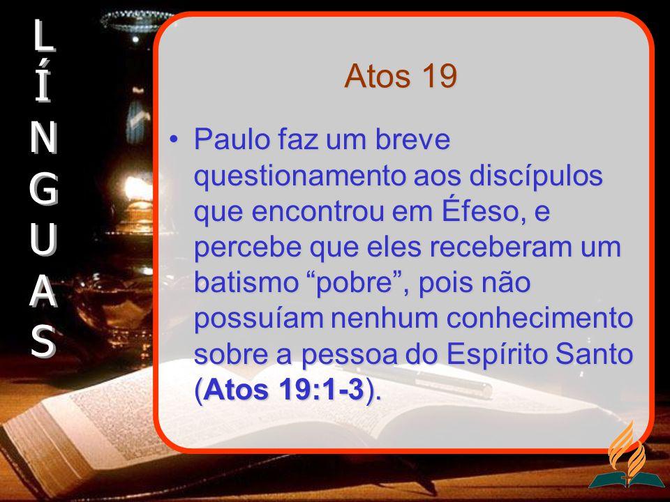 Atos 19 Paulo faz um breve questionamento aos discípulos que encontrou em Éfeso, e percebe que eles receberam um batismo pobre, pois não possuíam nenh