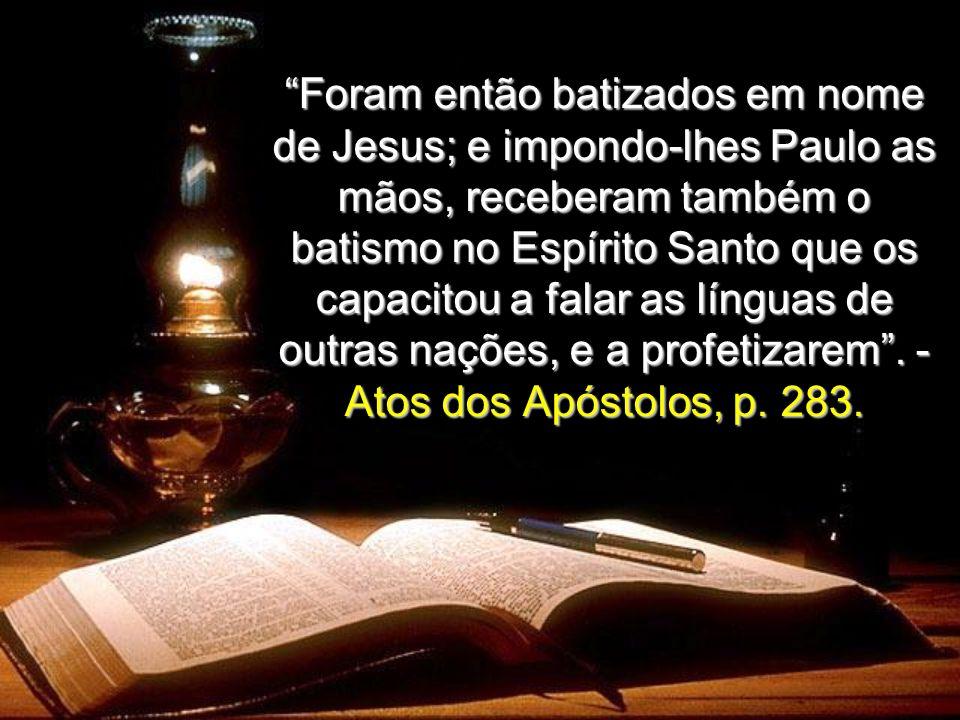 Foram então batizados em nome de Jesus; e impondo-lhes Paulo as mãos, receberam também o batismo no Espírito Santo que os capacitou a falar as línguas