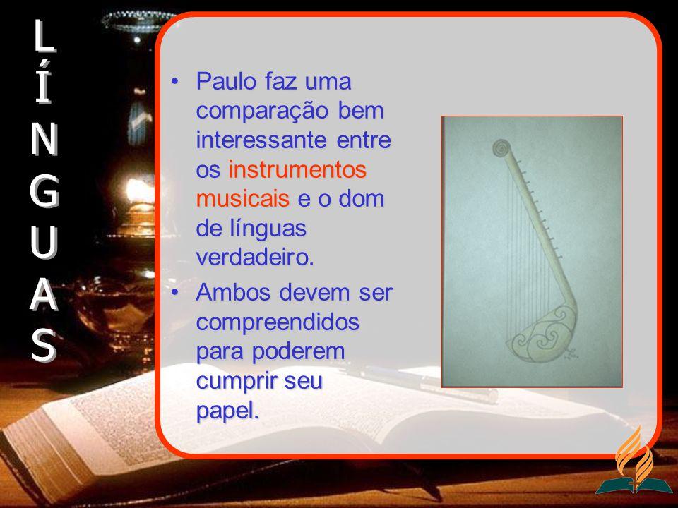 Paulo faz uma comparação bem interessante entre os instrumentos musicais e o dom de línguas verdadeiro.Paulo faz uma comparação bem interessante entre