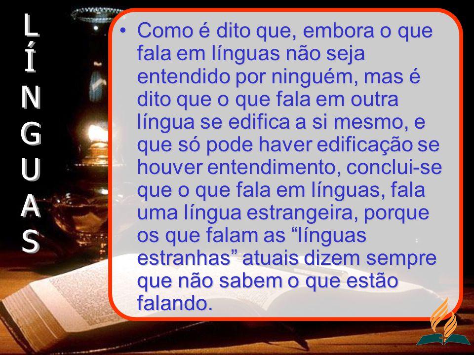 Como é dito que, embora o que fala em línguas não seja entendido por ninguém, mas é dito que o que fala em outra língua se edifica a si mesmo, e que s