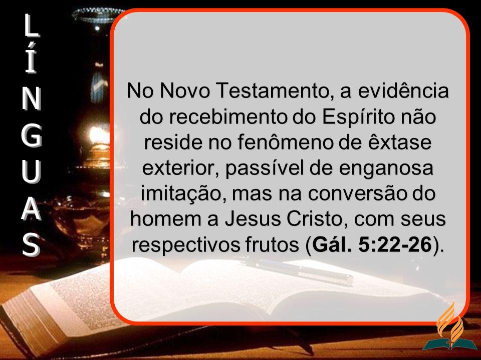 No Novo Testamento, a evidência do recebimento do Espírito não reside no fenômeno de êxtase exterior, passível de enganosa imitação, mas na conversão
