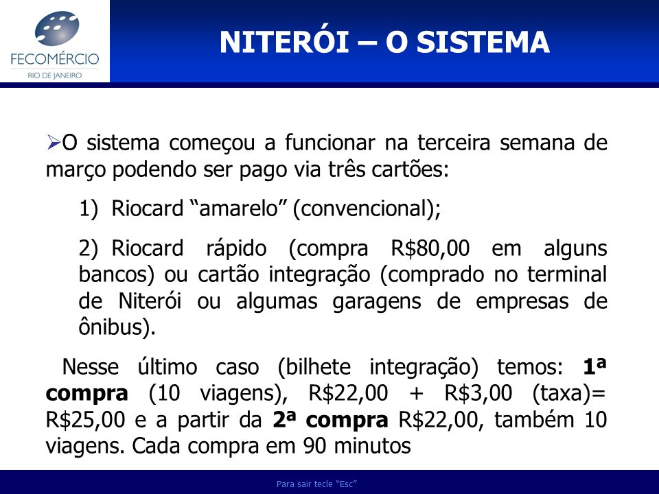 Para sair tecle Esc O sistema começou a funcionar na terceira semana de março podendo ser pago via três cartões: 1)Riocard amarelo (convencional); 2)R