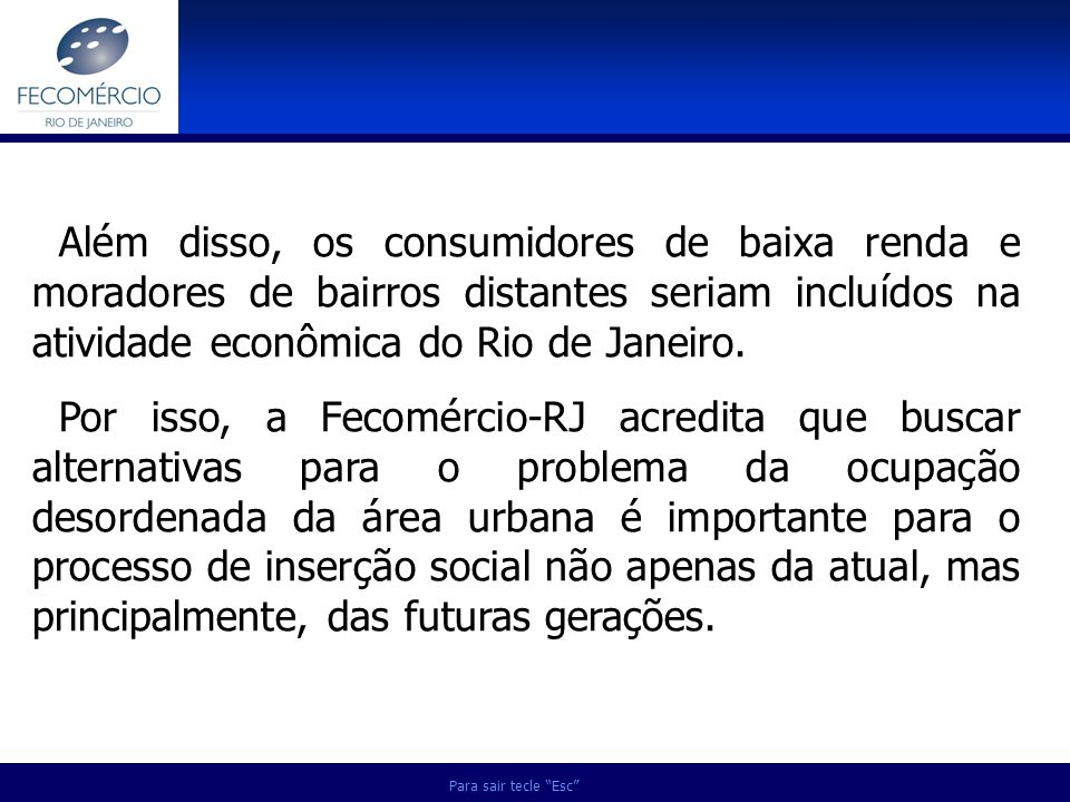 Para sair tecle Esc Além disso, os consumidores de baixa renda e moradores de bairros distantes seriam incluídos na atividade econômica do Rio de Jane