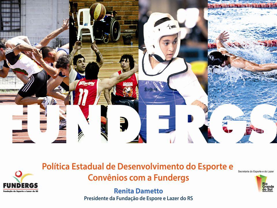 POLÍTICA ESTADUAL DE DESENVOLVIMENTO DO ESPORTE E CONVÊNIOS COM A FUNDERGS Política de desenvolvimento do esporte Política estadual de desenvolvimento do esporte FUNDERGS (Convênios)