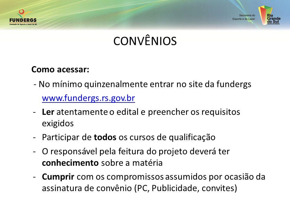 CONVÊNIOS Como acessar: - No mínimo quinzenalmente entrar no site da fundergs www.fundergs.rs.gov.br -Ler atentamente o edital e preencher os requisit