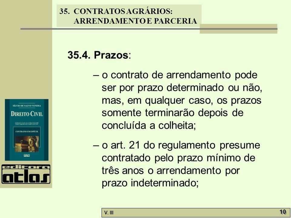 35. CONTRATOS AGRÁRIOS: ARRENDAMENTO E PARCERIA V. III 10 35.4. Prazos: – o contrato de arrendamento pode ser por prazo determinado ou não, mas, em qu