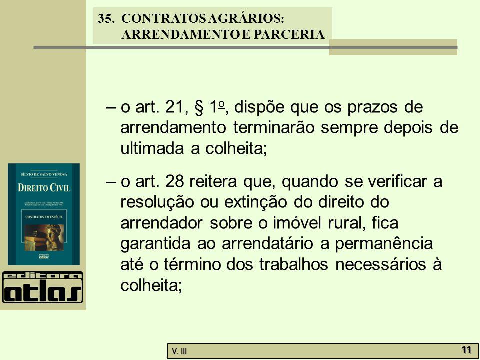 35. CONTRATOS AGRÁRIOS: ARRENDAMENTO E PARCERIA V. III 11 – o art. 21, § 1 o, dispõe que os prazos de arrendamento terminarão sempre depois de ultimad