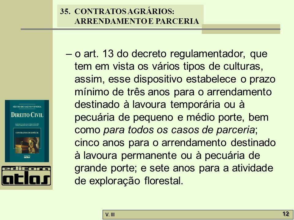 35. CONTRATOS AGRÁRIOS: ARRENDAMENTO E PARCERIA V. III 12 – o art. 13 do decreto regulamentador, que tem em vista os vários tipos de culturas, assim,