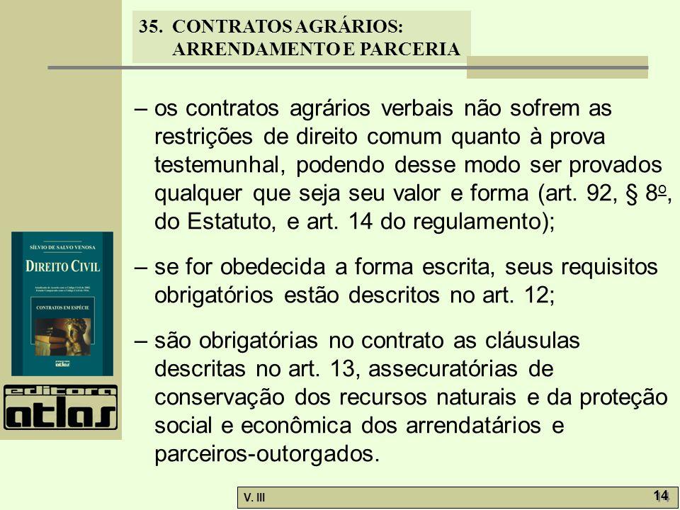 35. CONTRATOS AGRÁRIOS: ARRENDAMENTO E PARCERIA V. III 14 – os contratos agrários verbais não sofrem as restrições de direito comum quanto à prova tes