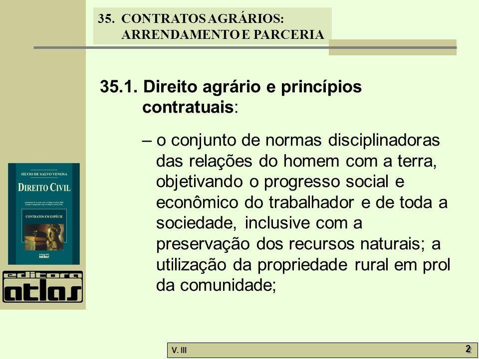 35. CONTRATOS AGRÁRIOS: ARRENDAMENTO E PARCERIA V. III 2 2 35.1. Direito agrário e princípios contratuais: – o conjunto de normas disciplinadoras das