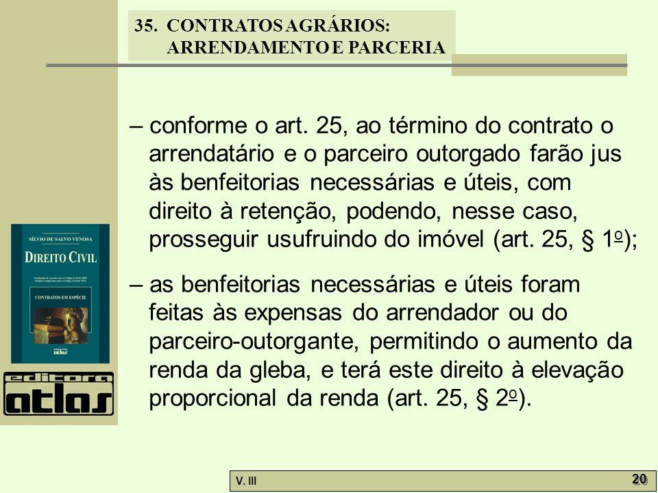 35. CONTRATOS AGRÁRIOS: ARRENDAMENTO E PARCERIA V. III 20 – conforme o art. 25, ao término do contrato o arrendatário e o parceiro outorgado farão jus