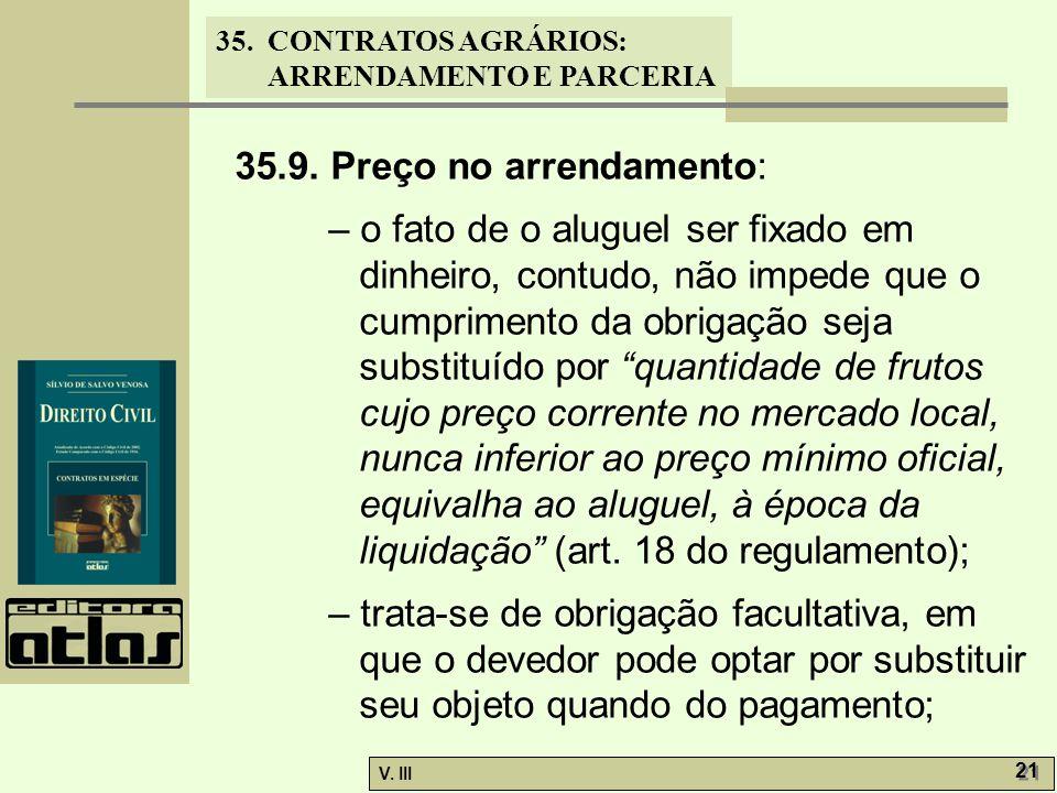 35. CONTRATOS AGRÁRIOS: ARRENDAMENTO E PARCERIA V. III 21 35.9. Preço no arrendamento: – o fato de o aluguel ser fixado em dinheiro, contudo, não impe