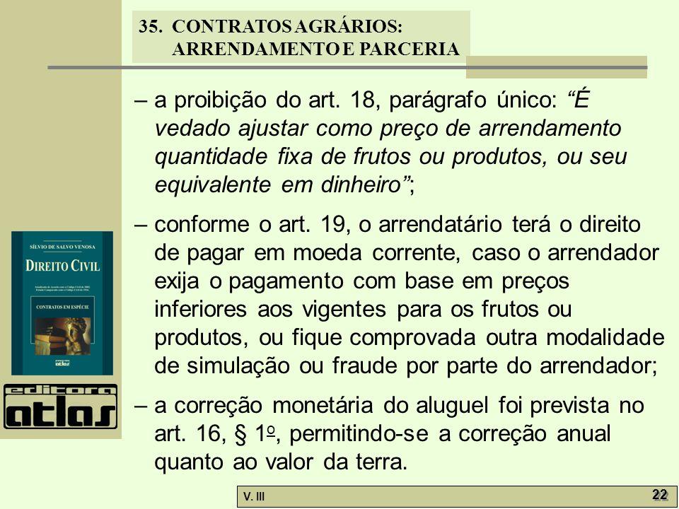 35. CONTRATOS AGRÁRIOS: ARRENDAMENTO E PARCERIA V. III 22 – a proibição do art. 18, parágrafo único: É vedado ajustar como preço de arrendamento quant