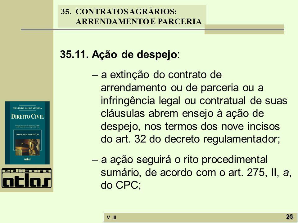 35. CONTRATOS AGRÁRIOS: ARRENDAMENTO E PARCERIA V. III 25 35.11. Ação de despejo: – a extinção do contrato de arrendamento ou de parceria ou a infring