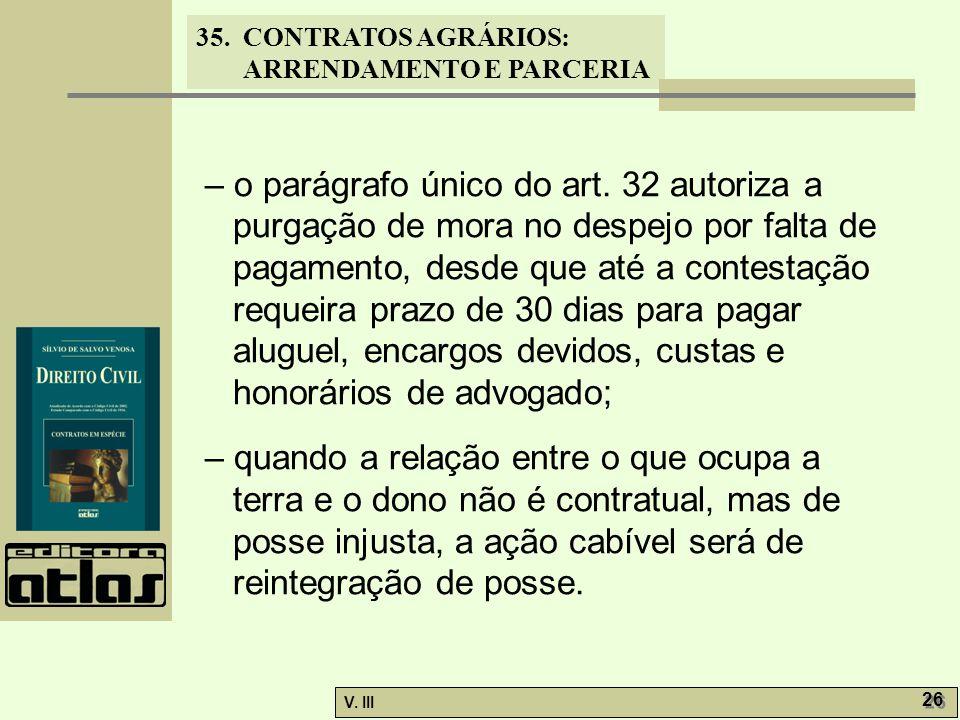 35. CONTRATOS AGRÁRIOS: ARRENDAMENTO E PARCERIA V. III 26 – o parágrafo único do art. 32 autoriza a purgação de mora no despejo por falta de pagamento