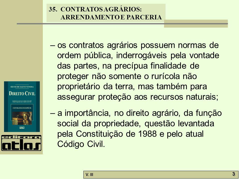 35. CONTRATOS AGRÁRIOS: ARRENDAMENTO E PARCERIA V. III 3 3 – os contratos agrários possuem normas de ordem pública, inderrogáveis pela vontade das par
