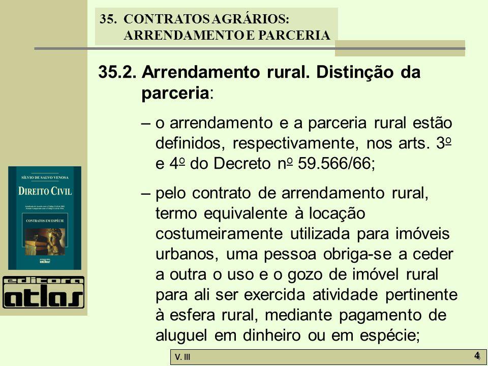 35. CONTRATOS AGRÁRIOS: ARRENDAMENTO E PARCERIA V. III 4 4 35.2. Arrendamento rural. Distinção da parceria: – o arrendamento e a parceria rural estão
