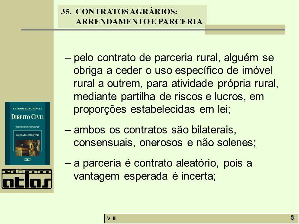 35. CONTRATOS AGRÁRIOS: ARRENDAMENTO E PARCERIA V. III 5 5 – pelo contrato de parceria rural, alguém se obriga a ceder o uso específico de imóvel rura