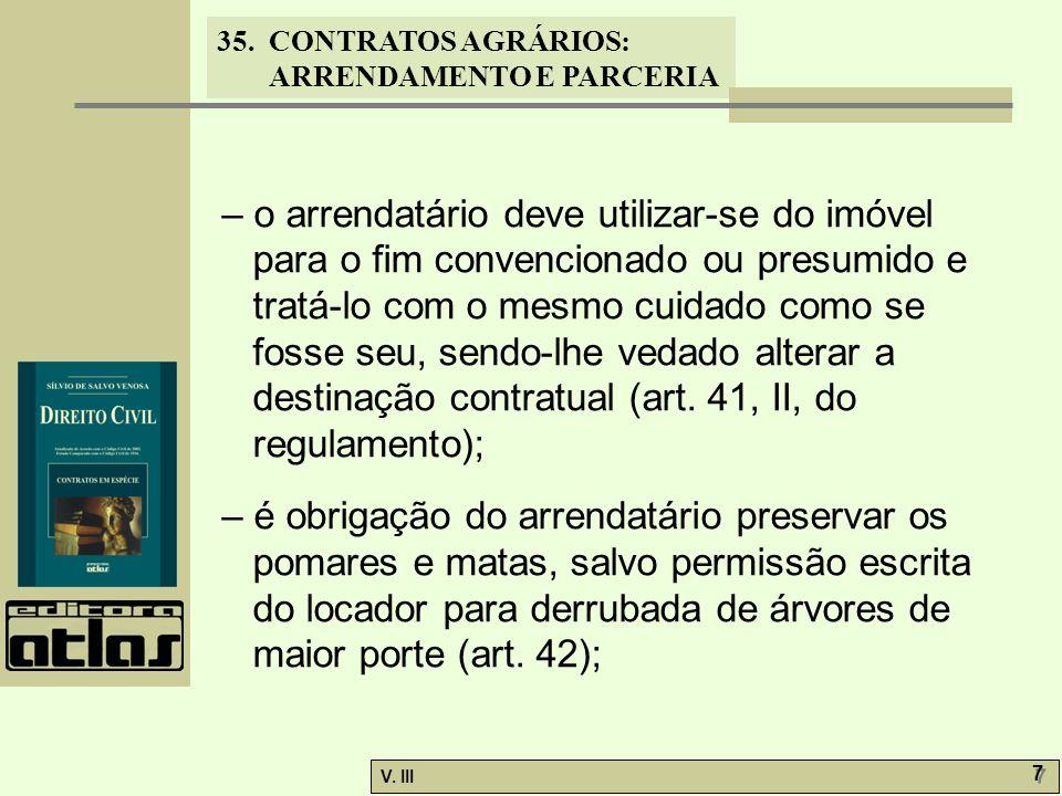 35. CONTRATOS AGRÁRIOS: ARRENDAMENTO E PARCERIA V. III 7 7 – o arrendatário deve utilizar-se do imóvel para o fim convencionado ou presumido e tratá-l