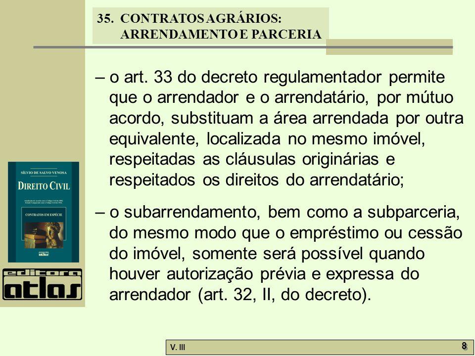35. CONTRATOS AGRÁRIOS: ARRENDAMENTO E PARCERIA V. III 8 8 – o art. 33 do decreto regulamentador permite que o arrendador e o arrendatário, por mútuo