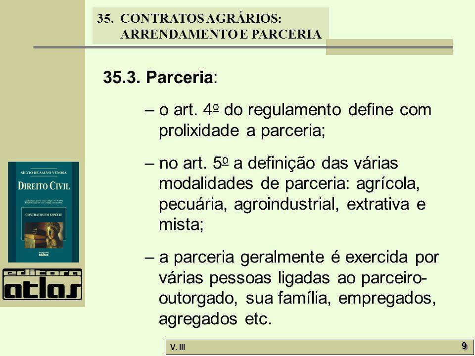 35. CONTRATOS AGRÁRIOS: ARRENDAMENTO E PARCERIA V. III 9 9 35.3. Parceria: – o art. 4 o do regulamento define com prolixidade a parceria; – no art. 5