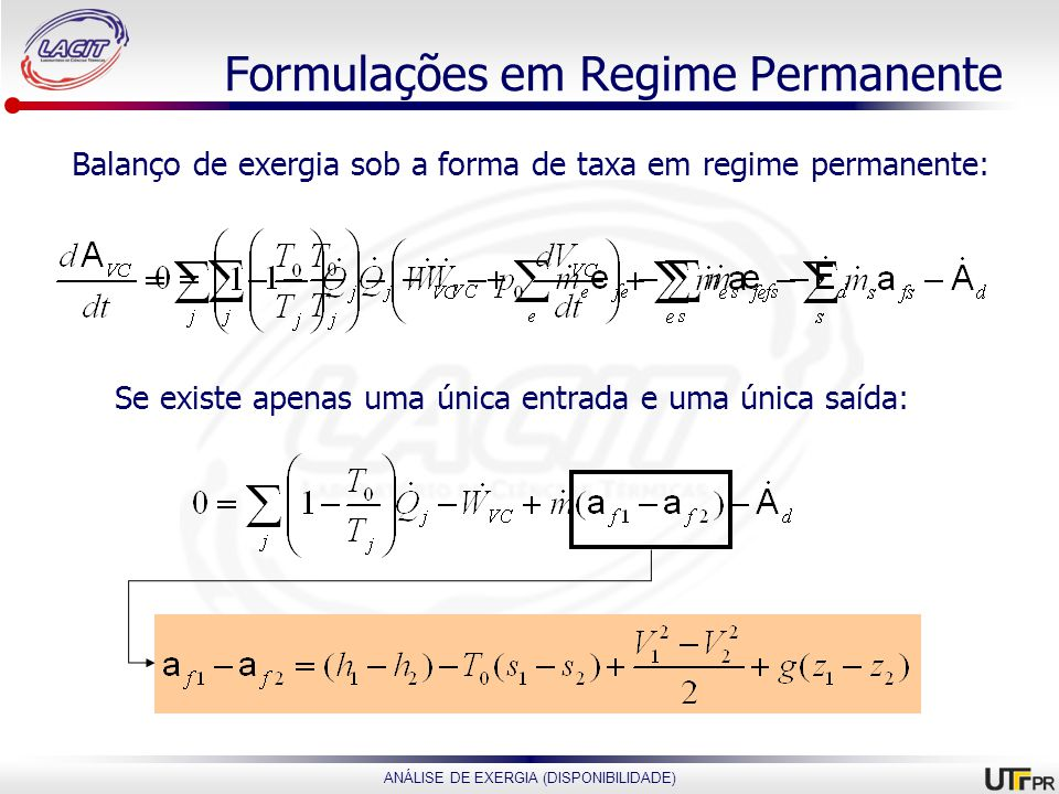 ANÁLISE DE EXERGIA (DISPONIBILIDADE) Formulações em Regime Permanente Balanço de exergia sob a forma de taxa em regime permanente: Se existe apenas um