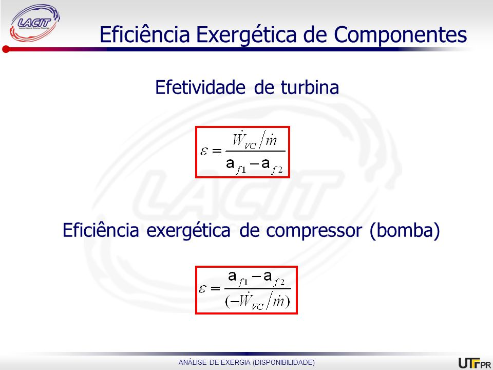 ANÁLISE DE EXERGIA (DISPONIBILIDADE) Eficiência Exergética de Componentes Efetividade de turbina Eficiência exergética de compressor (bomba)