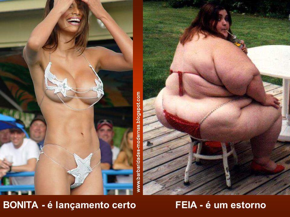 BONITA - é lançamento certoFEIA - é um estorno www.barbaridades-modernas.blogspot.com