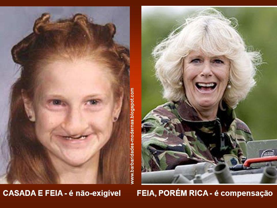 CASADA E FEIA - é não-exigívelFEIA, PORÉM RICA - é compensação www.barbaridades-modernas.blogspot.com