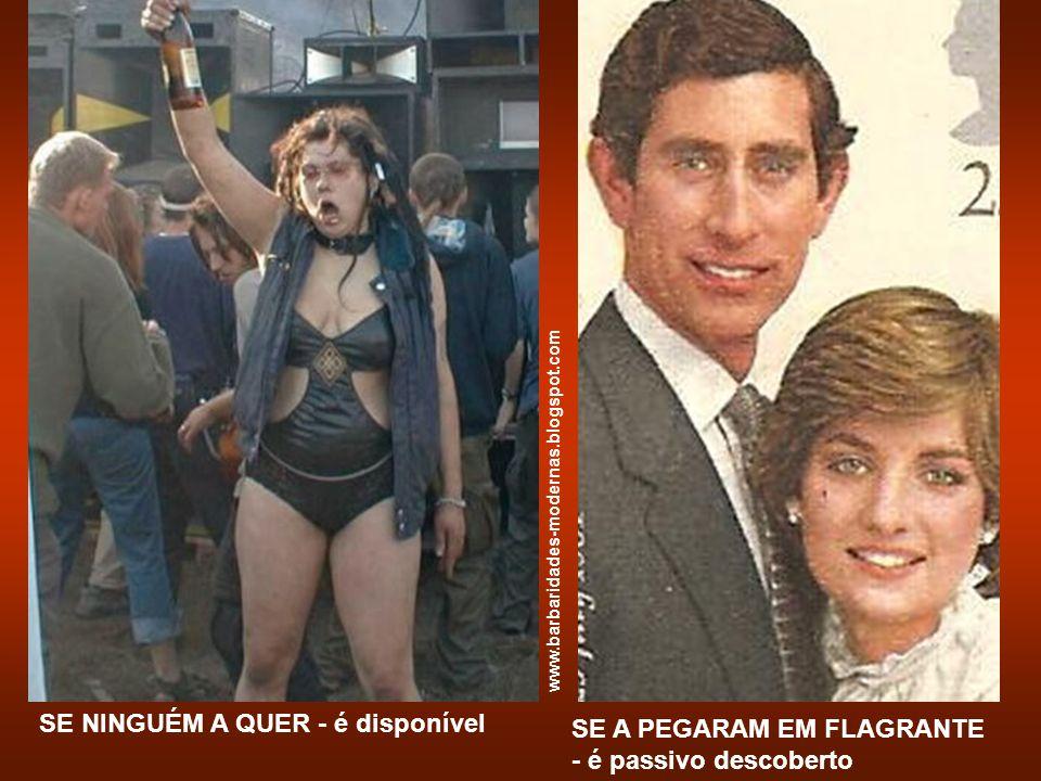 SE NINGUÉM A QUER - é disponível SE A PEGARAM EM FLAGRANTE - é passivo descoberto www.barbaridades-modernas.blogspot.com