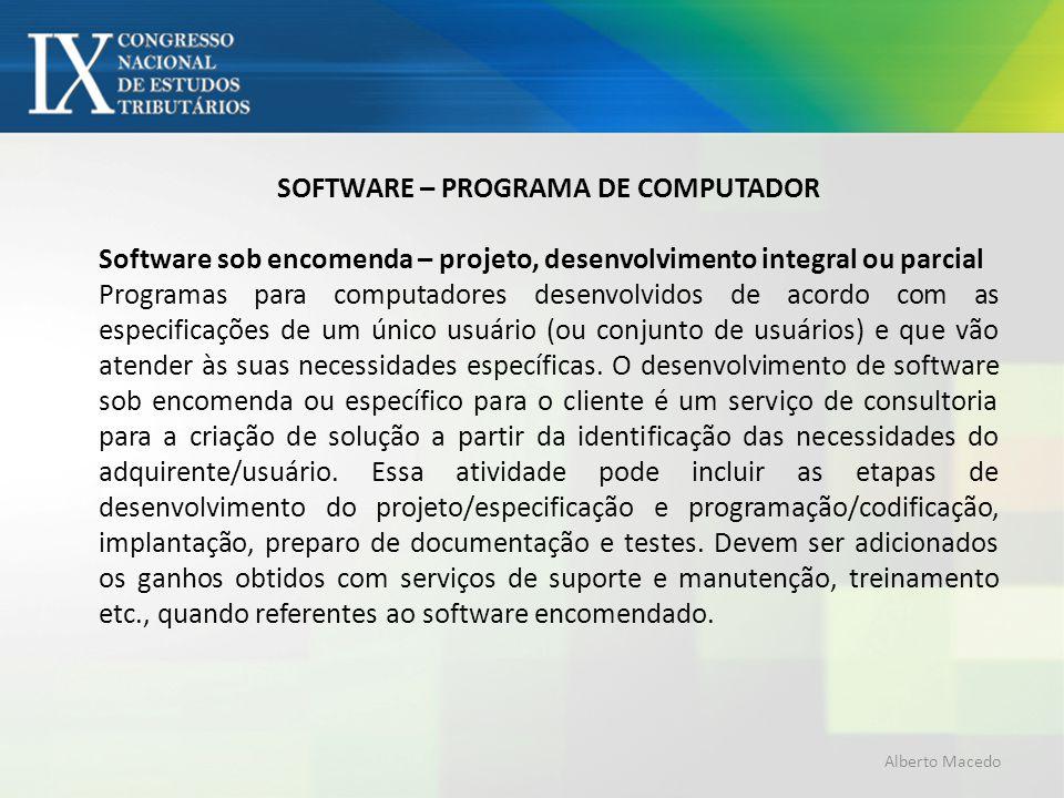 SOFTWARE – PROGRAMA DE COMPUTADOR Software sob encomenda – projeto, desenvolvimento integral ou parcial Programas para computadores desenvolvidos de a