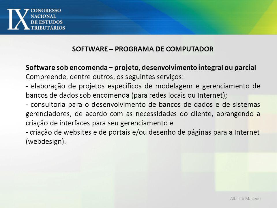 SOFTWARE – PROGRAMA DE COMPUTADOR Software sob encomenda – projeto, desenvolvimento integral ou parcial Compreende, dentre outros, os seguintes serviç