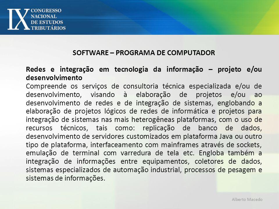 SOFTWARE – PROGRAMA DE COMPUTADOR Redes e integração em tecnologia da informação – projeto e/ou desenvolvimento Compreende os serviços de consultoria