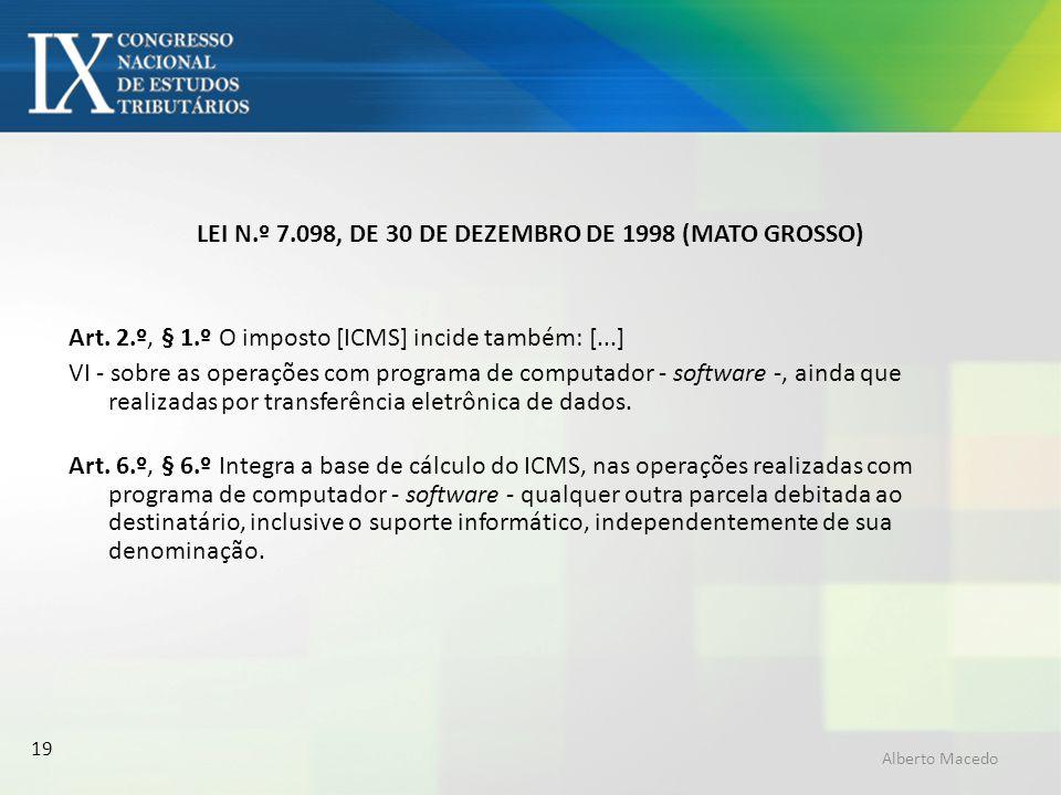 19 LEI N.º 7.098, DE 30 DE DEZEMBRO DE 1998 (MATO GROSSO) Art. 2.º, § 1.º O imposto [ICMS] incide também: [...] VI - sobre as operações com programa d