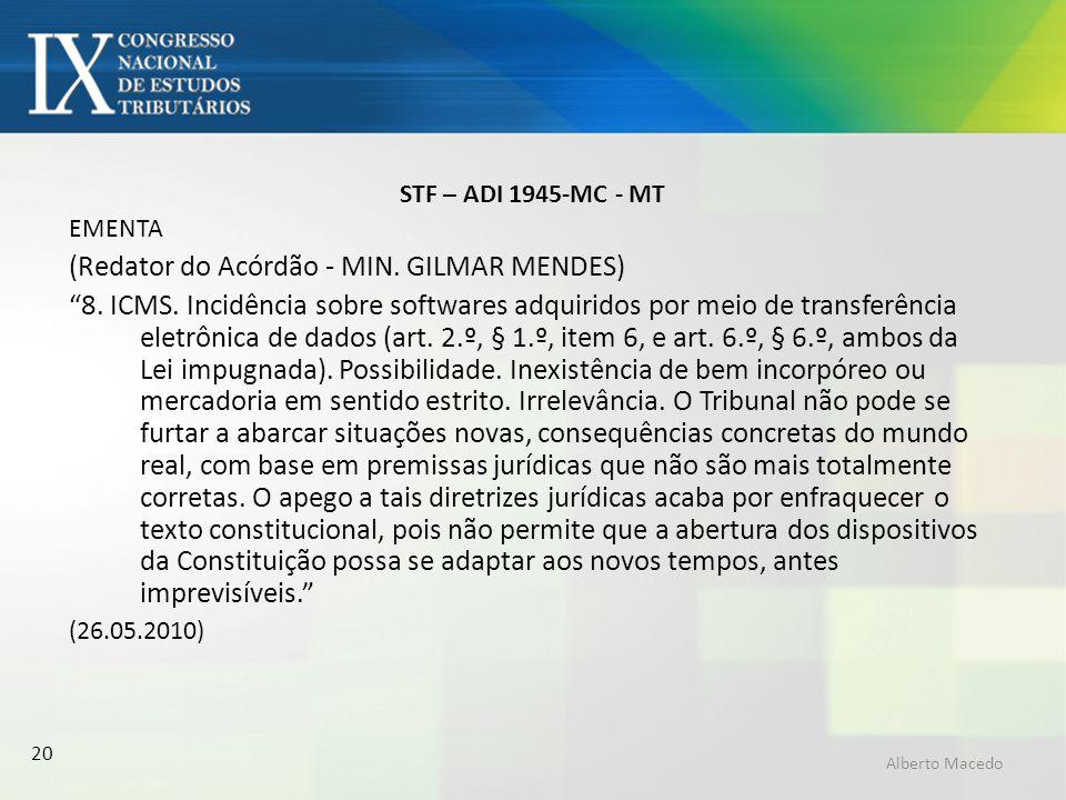 20 STF – ADI 1945-MC - MT EMENTA (Redator do Acórdão - MIN. GILMAR MENDES) 8. ICMS. Incidência sobre softwares adquiridos por meio de transferência el