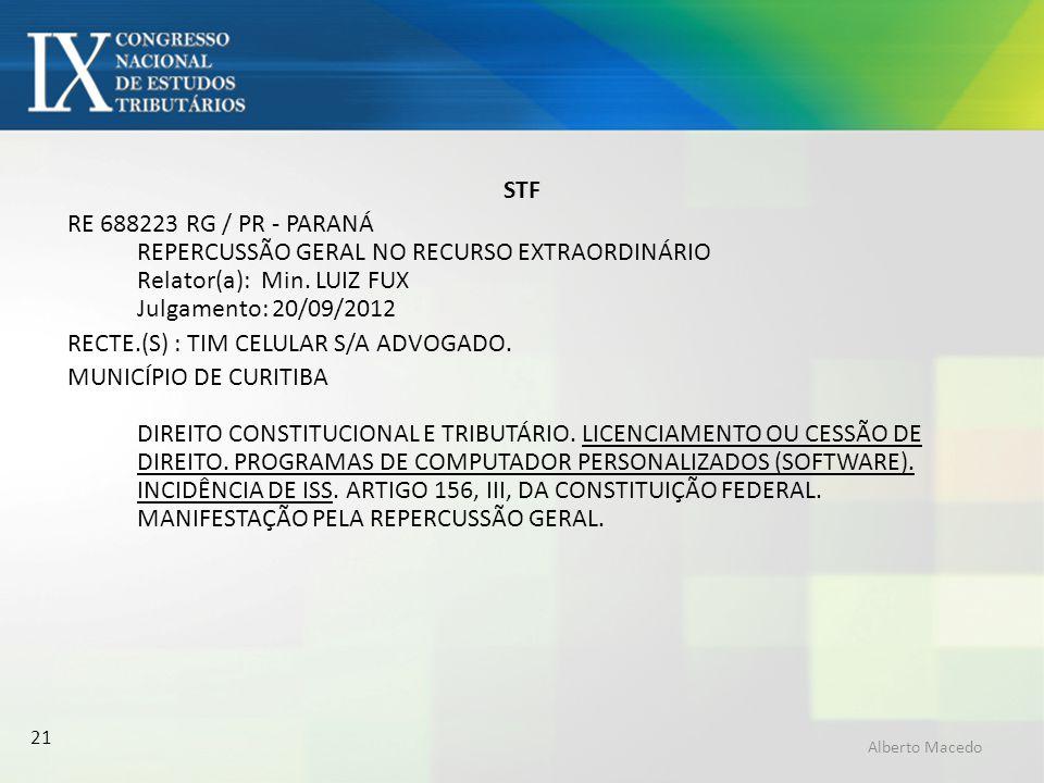 21 STF RE 688223 RG / PR - PARANÁ REPERCUSSÃO GERAL NO RECURSO EXTRAORDINÁRIO Relator(a): Min. LUIZ FUX Julgamento: 20/09/2012 RECTE.(S) : TIM CELULAR